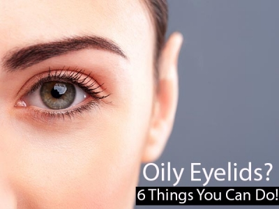 Oily Eyelids? 6 Things You Can Do!