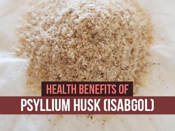 7 Amazing Health Benefits Of Psyllium Husk (Isabgol) You Should Know