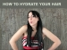 How To Hydrate Your Hair