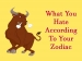 10 Things That People Of Each Zodiac Sign Hate