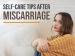 Self-care Tips After Miscarriage: 8 Guidelines To Physical And Emotional Recovery