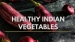 12 Indian Vegetables That You Must Add To Your Diet; Recipes And Possible Side Effects